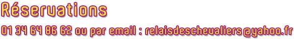 Réservations au 01 34 64 86 62 ou par email : relaisdeschevaliers@yahoo.fr